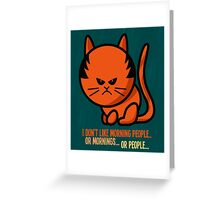 This grumpy cat is not a morning person Greeting Card