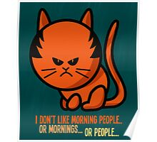 This grumpy cat is not a morning person Poster