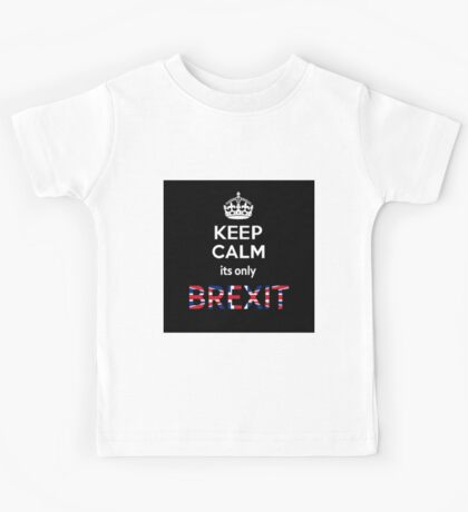Keep Calm its only Brexit Kids Tee