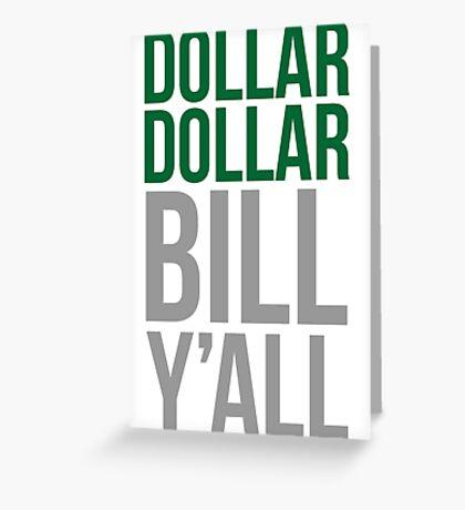Dollar dollar bill y'all Greeting Card