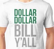 Dollar dollar bill y'all Unisex T-Shirt