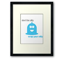 Don't be silly wrap your willy Framed Print
