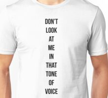 Don't look at me in that tone of voice Unisex T-Shirt