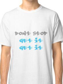 Don't stop get it get it Classic T-Shirt