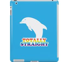 Totally Straight: Dolphin Edition iPad Case/Skin