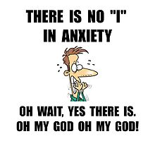 "No ""I"" In Anxiety... oh, wait by TheBestStore"