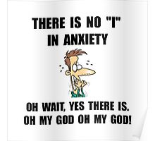 """No """"I"""" In Anxiety... oh, wait Poster"""