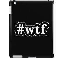 WTF - Hashtag - Black & White iPad Case/Skin