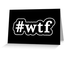 WTF - Hashtag - Black & White Greeting Card