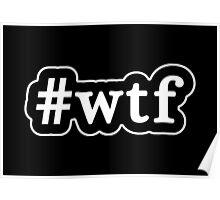 WTF - Hashtag - Black & White Poster