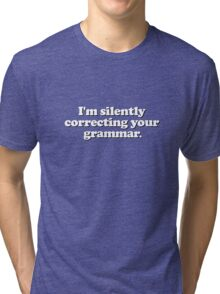 Funny - I'm silently correcting your grammar Tri-blend T-Shirt