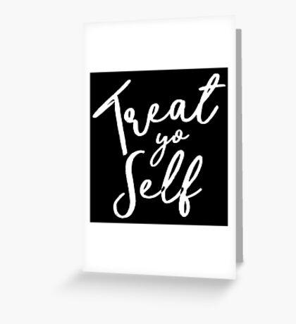 Treat Yo Self - Tom Haverford Greeting Card