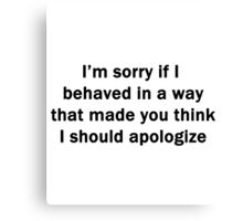 I'm Sorry If I Behaved In a Way Canvas Print