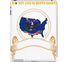 NOT LIVING IN North Dakota But Made In North Dakota iPad Case/Skin
