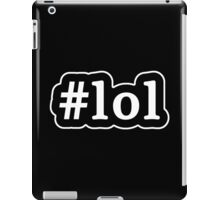 LOL - Hashtag - Black & White iPad Case/Skin
