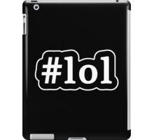 LOL - Hashtag - Black & White iPad Case/Skin
