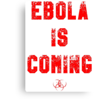EBOLA IS COMING Canvas Print