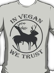 IN VEGAN WE TRUST T-Shirt