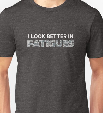 I Look Better in Fatigues — Digital pattern Unisex T-Shirt
