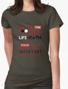 Football is a Matter of Life and Death. Womens Fitted T-Shirt