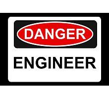 Danger Engineer - Warning Sign Photographic Print