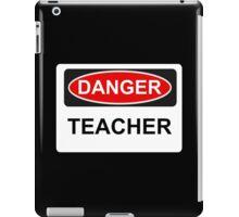 Danger Teacher - Warning Sign iPad Case/Skin