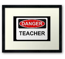 Danger Teacher - Warning Sign Framed Print