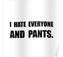 Hate Everyone And Pants Poster