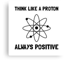 Proton Always Positive Canvas Print