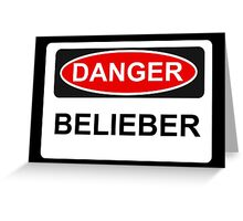 Danger Belieber - Warning Sign Greeting Card