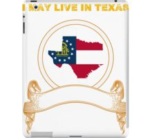 Live in Texas But Made in Georgia iPad Case/Skin