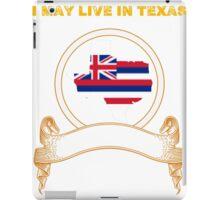 Live in Texas But Made in Hawaii iPad Case/Skin