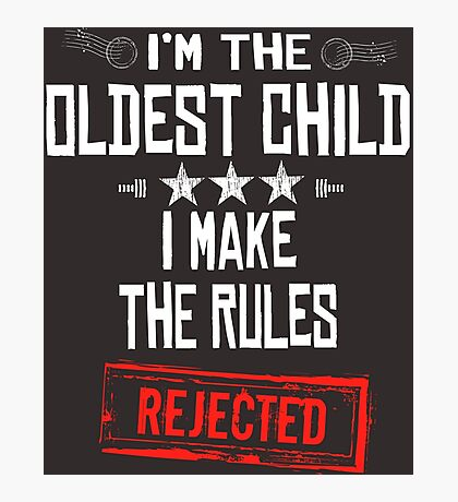 Oldest Child Art Design - I'm the Oldest Child I Make The Rules REJECTED Photographic Print