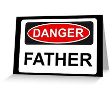 Danger Father - Warning Sign Greeting Card