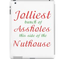 JOLLIEST BUNCH OF ASSHOLES THIS SIDE OF THE NUTHOUSE iPad Case/Skin