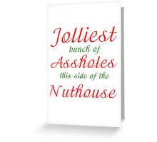 JOLLIEST BUNCH OF ASSHOLES THIS SIDE OF THE NUTHOUSE Greeting Card