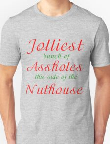 JOLLIEST BUNCH OF ASSHOLES THIS SIDE OF THE NUTHOUSE Unisex T-Shirt