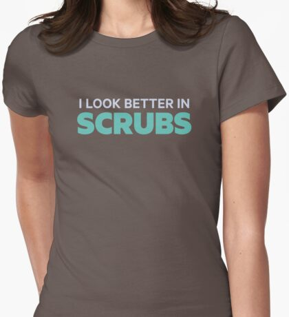 I Look Better in Scrubs Womens Fitted T-Shirt