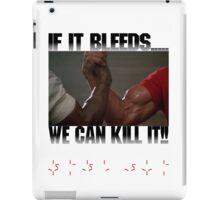 If it bleeds, we can kill it! iPad Case/Skin
