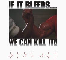If it bleeds, we can kill it! by MagisterLudi