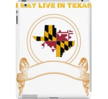 Live in Texas But Made in Maryland iPad Case/Skin
