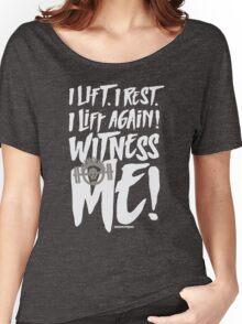 I lift. I rest. I lift again. Witness me! Women's Relaxed Fit T-Shirt