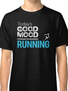 Today's Good Mood Is Proudly Sponsored by Running Classic T-Shirt