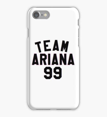 Team Ariana 99 - Phone Case iPhone Case/Skin