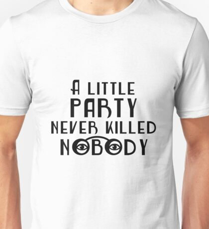 The Great Gatsby - 'A Little Party Never Killed Nobody' Unisex T-Shirt