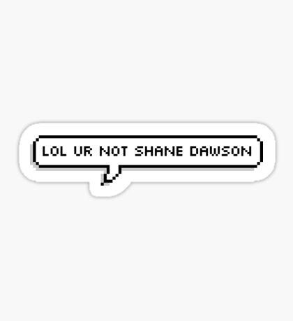 lol ur not Shane Dawson Sticker