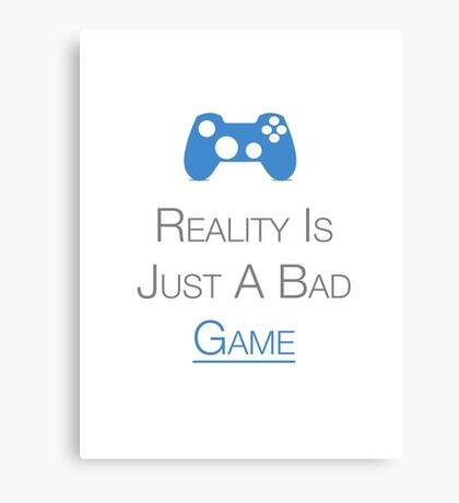 Gamers : Reality Is Just A Bad Game Canvas Print
