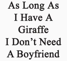 As Long As I Have A Giraffe I Don't Need A Boyfriend  by supernova23