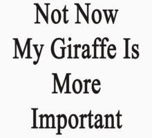 Not Now My Giraffe Is More Important  by supernova23