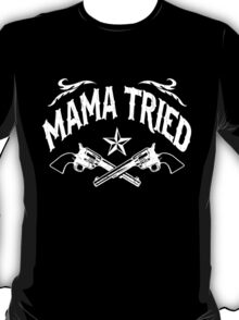 Mama Tried (Vintage Distressed Design) T-Shirt